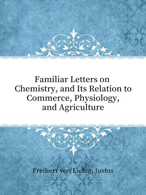 Familiar Letters on Chemistry, and Its Relation to Commerce, Physiology, and Agr