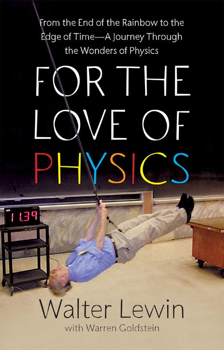 For the Love of Physics:From the End of the Rainbow to the Edge Of Time