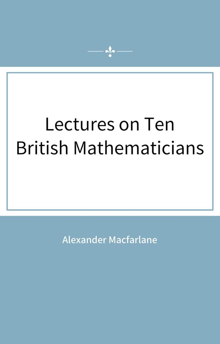 Lectures on Ten British Mathematicians
