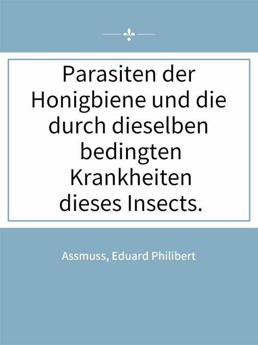 Parasiten der Honigbiene und die durch dieselben bedingten Krankheiten dieses In