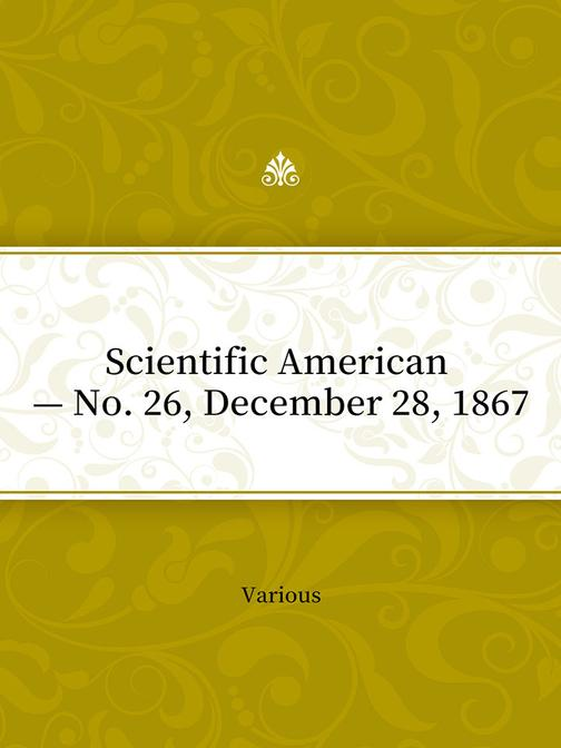 Scientific American — No. 26, December 28, 1867