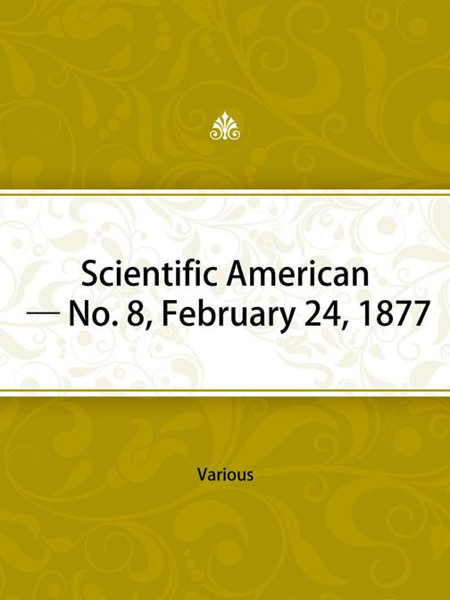 Scientific American — No. 8, February 24, 1877