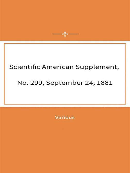 Scientific American Supplement, No. 299, September 24, 1881
