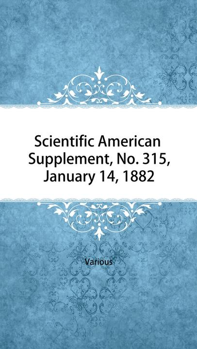 Scientific American Supplement, No. 315, January 14, 1882