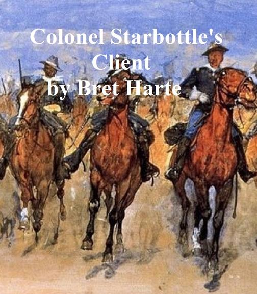 Colonel Starbottle's Client, collection of stories