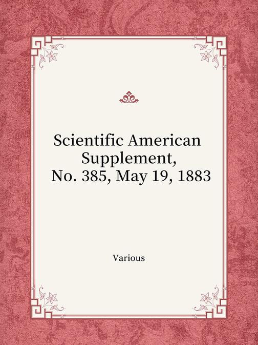 Scientific American Supplement, No. 385, May 19, 1883