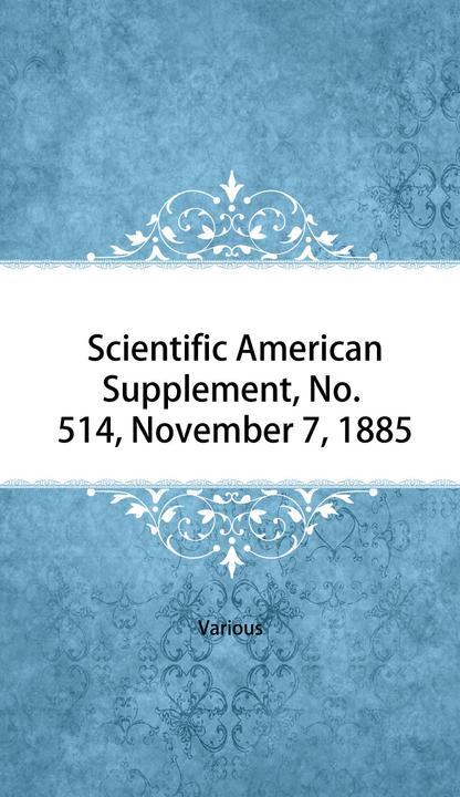 Scientific American Supplement, No. 514, November 7, 1885