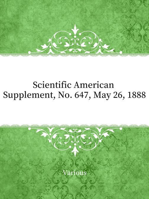 Scientific American Supplement, No. 647, May 26, 1888