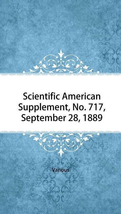 Scientific American Supplement, No. 717, September 28, 1889