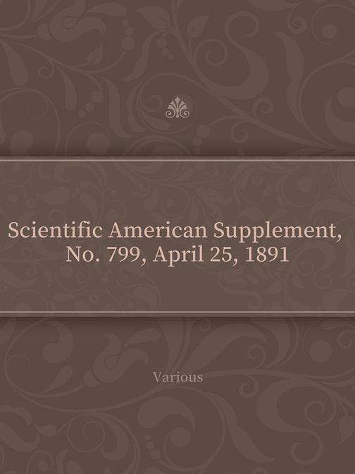 Scientific American Supplement, No. 799, April 25, 1891