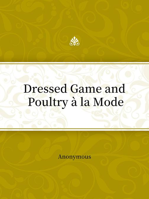 Dressed Game and Poultry à la Mode