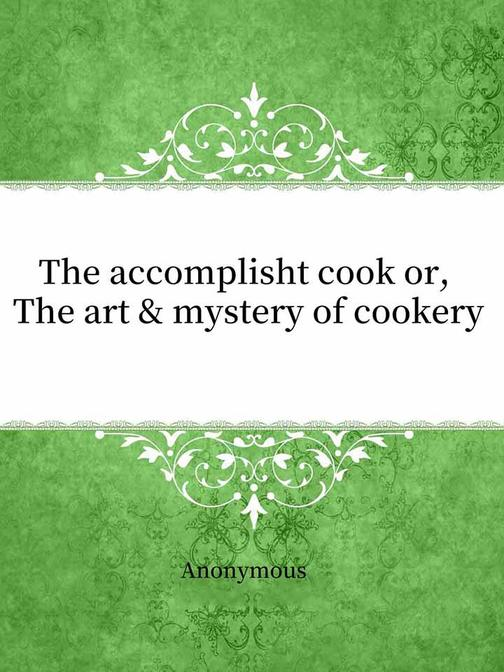 The accomplisht cook or, The art & mystery of cookery