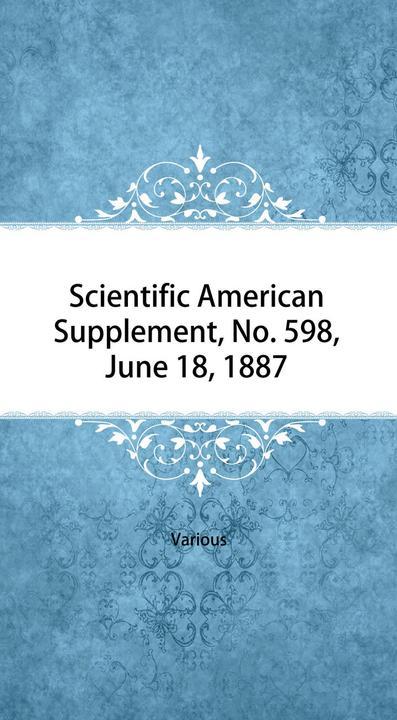 Scientific American Supplement, No. 598, June 18, 1887