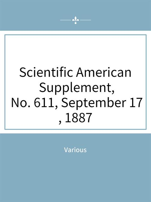 Scientific American Supplement, No. 611, September 17, 1887
