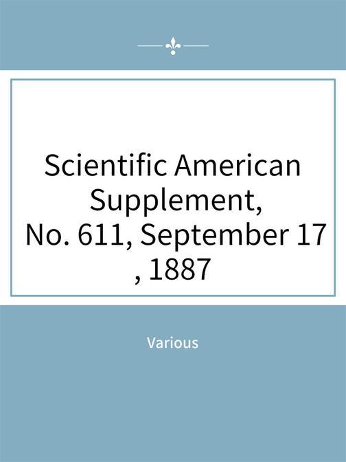 Scientific American Supplement, No. 611, September 17, 1887