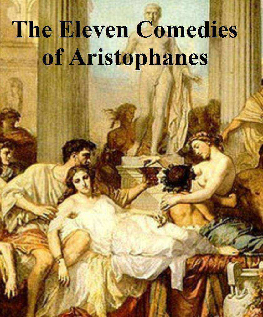 The Eleven Comedies of Aristophanes