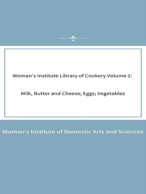 Woman's Institute Library of Cookery Volume 2 Milk, Butter and Cheese; Eggs; Veg