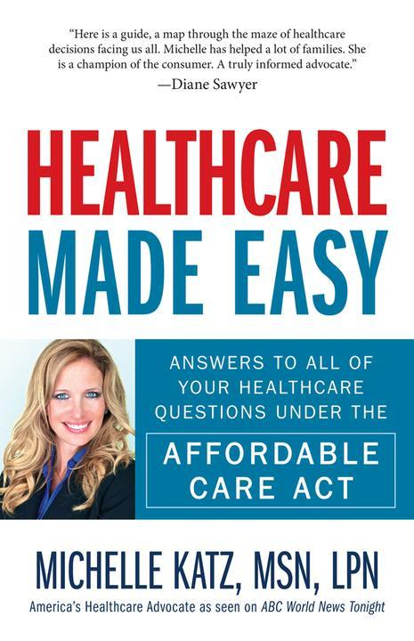 Healthcare Made Easy:Answers to All of Your Healthcare Questions under the Affor