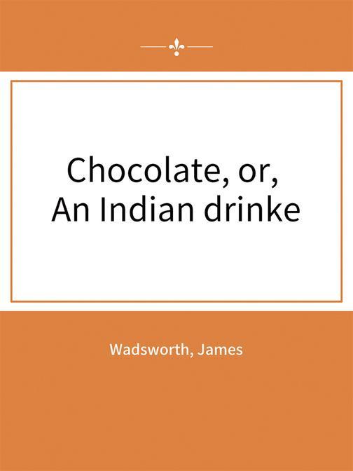 Chocolate, or, An Indian drinke