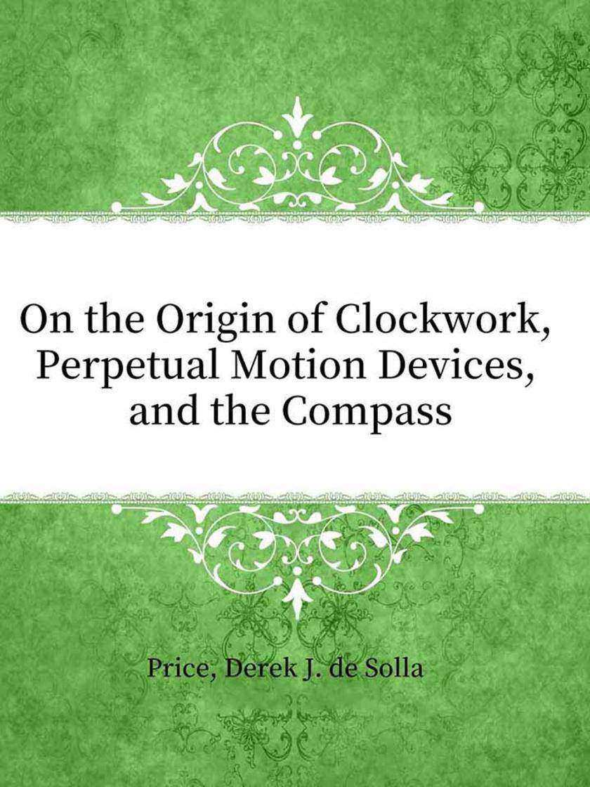 On the Origin of Clockwork, Perpetual Motion Devices, and the Compass