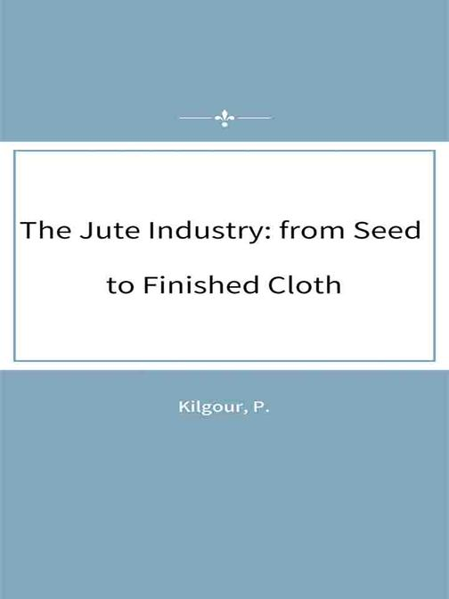 The Jute Industry from Seed to Finished Cloth