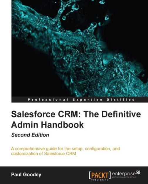 Salesforce CRM: The Definitive Admin Handbook Second Edition