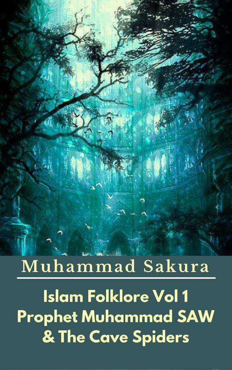 Islam Folklore Vol 1 Prophet Muhammad SAW And The Cave Spider