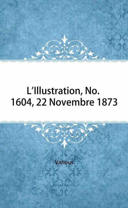 L'Illustration, No. 1604, 22 Novembre 1873