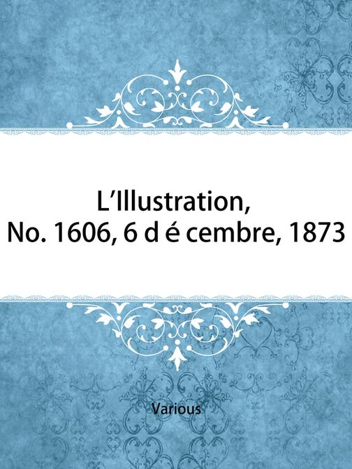L'Illustration, No. 1606, 6 d?cembre, 1873