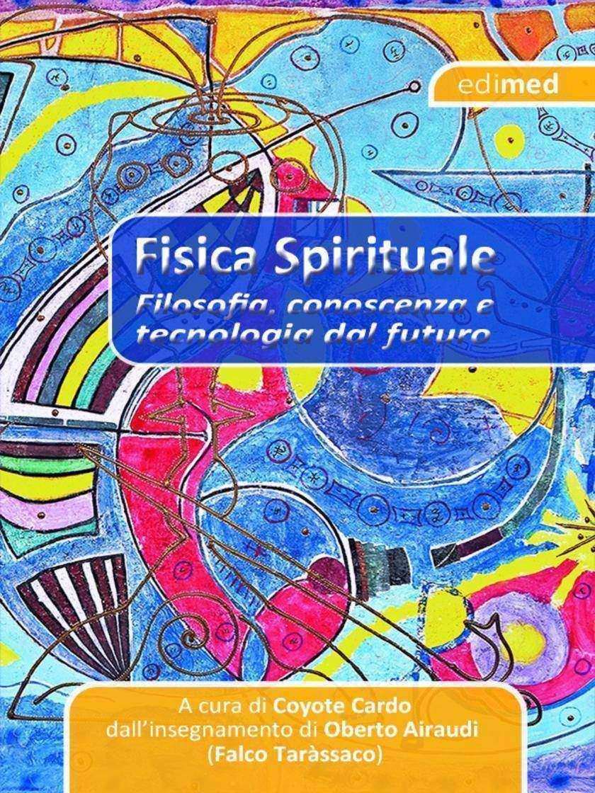 Fisica Spirituale: Filosofia, conoscenza e tecnologia dal futuro