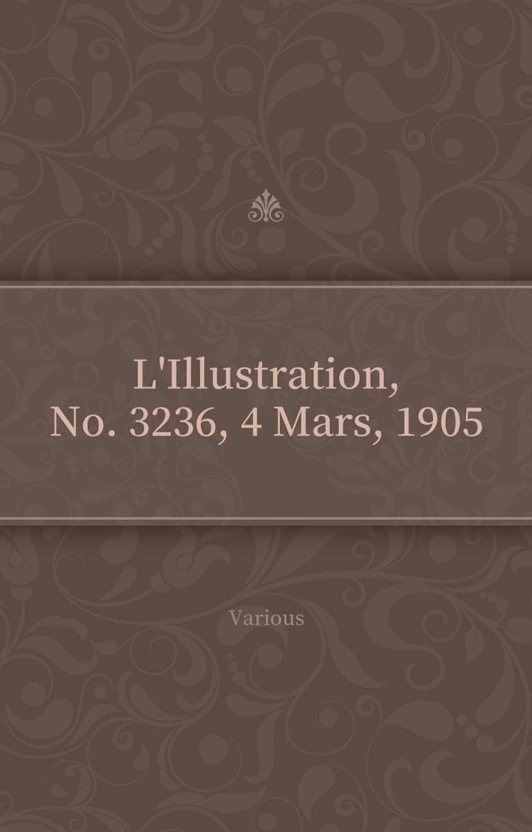 L'Illustration, No. 3236, 4 Mars, 1905