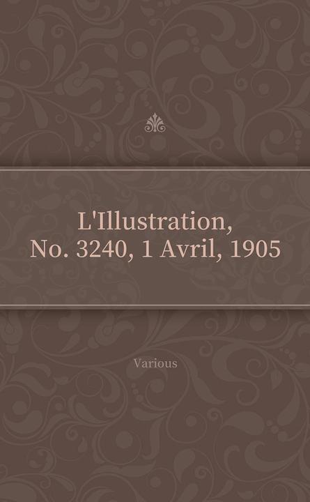 L'Illustration, No. 3240, 1 Avril, 1905