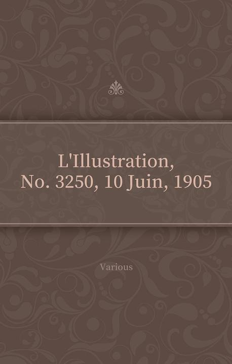 L'Illustration, No. 3250, 10 Juin, 1905