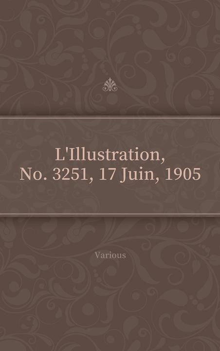 L'Illustration, No. 3251, 17 Juin, 1905