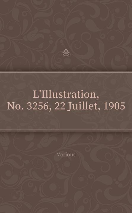 L'Illustration, No. 3256, 22 Juillet, 1905