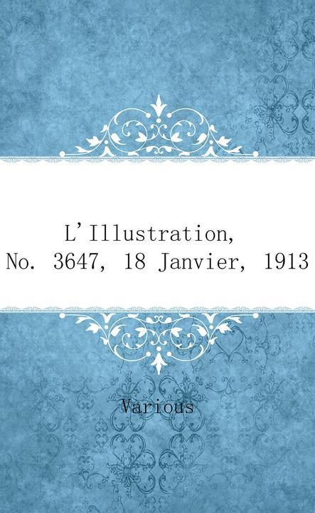 L'Illustration, No. 3647, 18 Janvier, 1913