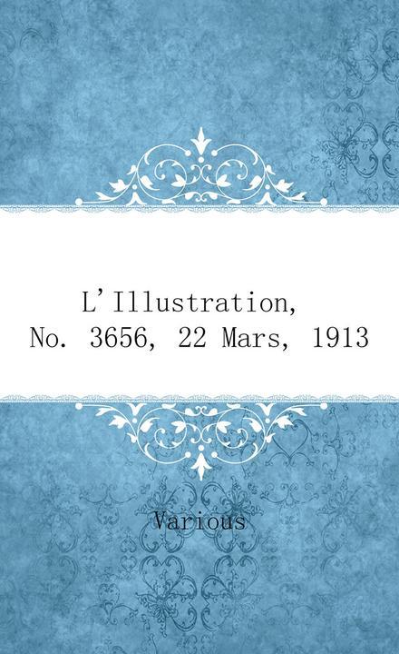 L'Illustration, No. 3656, 22 Mars, 1913