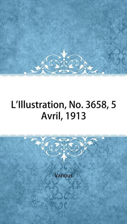 L'Illustration, No. 3658, 5 Avril, 1913