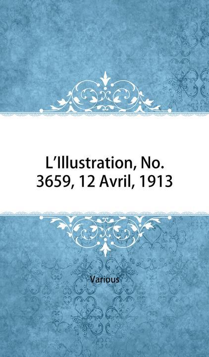 L'Illustration, No. 3659, 12 Avril, 1913