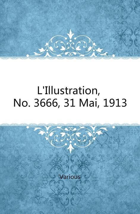L'Illustration, No. 3666, 31 Mai, 1913