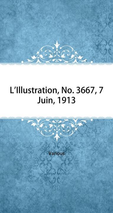 L'Illustration, No. 3667, 7 Juin, 1913