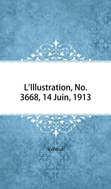 L'Illustration, No. 3668, 14 Juin, 1913