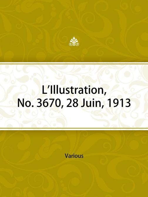 L'Illustration, No. 3670, 28 Juin, 1913
