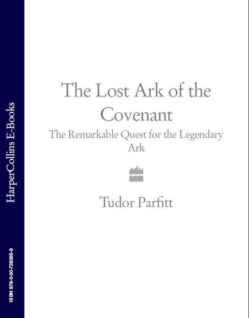 The Lost Ark of the Covenant: The Remarkable Quest for the Legendary Ark