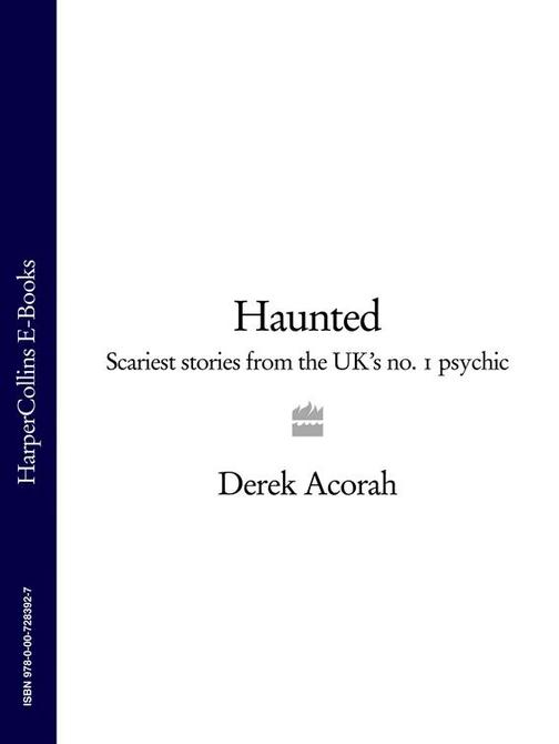 Haunted: Scariest stories from the UK's no. 1 psychic