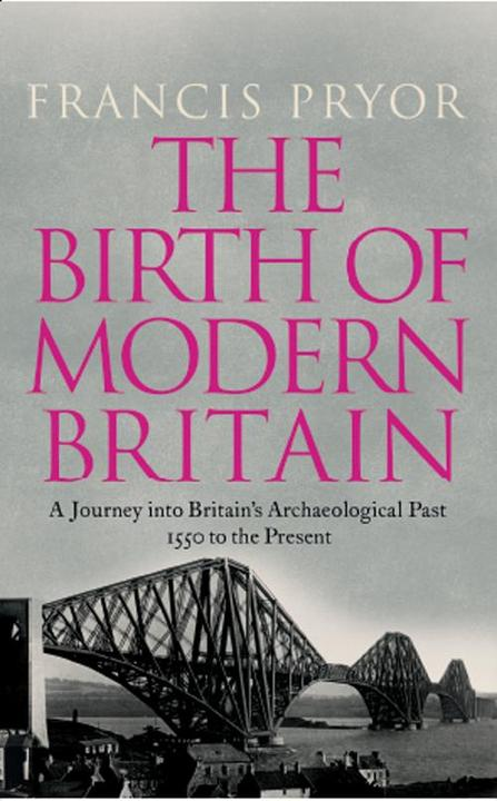 The Birth of Modern Britain: A Journey into Britain's Archaeological Past