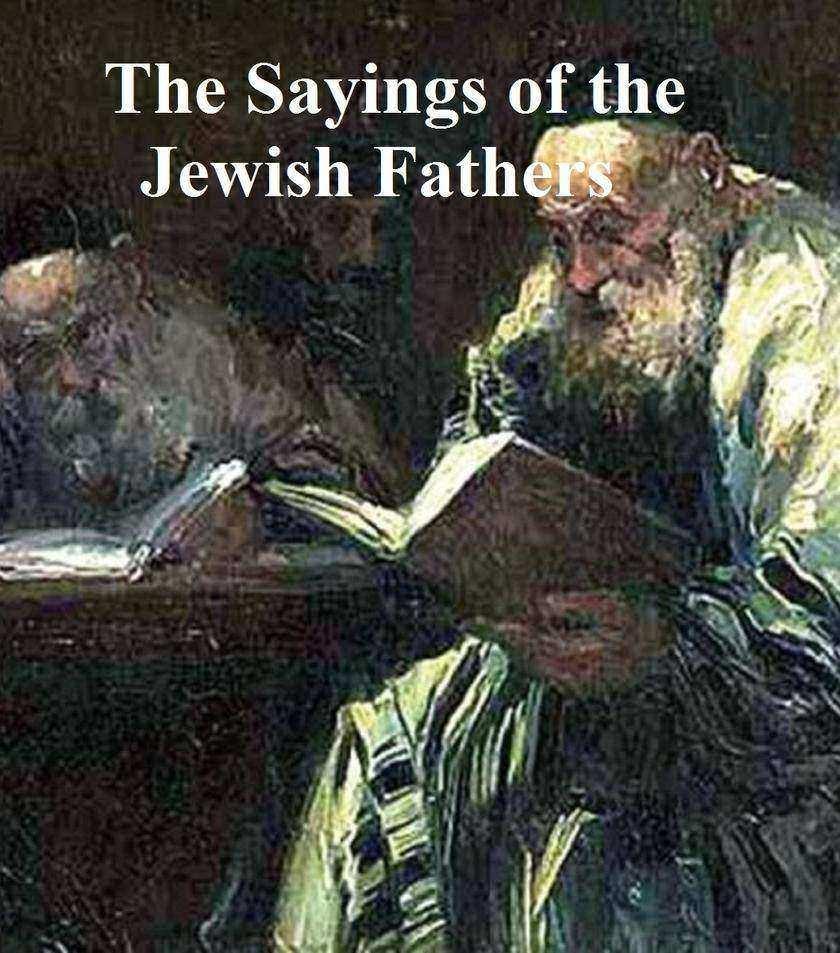 Sayings of the Jewish Fathers: Pirke Abot