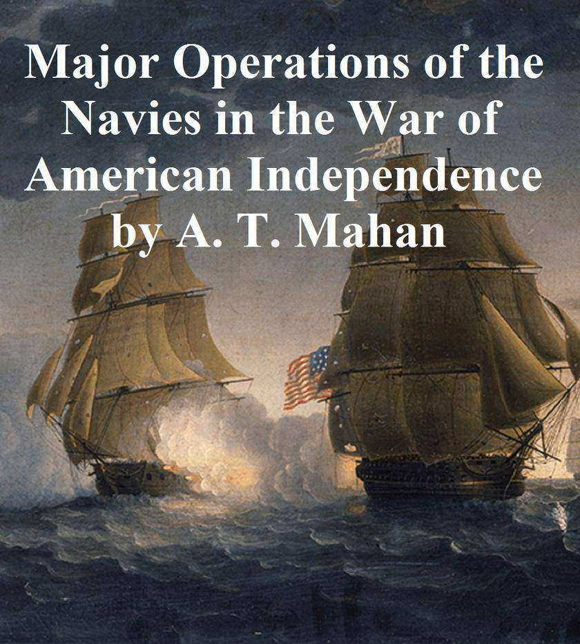 The Major Operations of the Navies in the War of American Independence