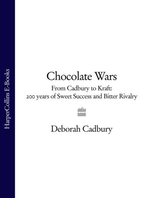 Chocolate Wars: From Cadbury to Kraft