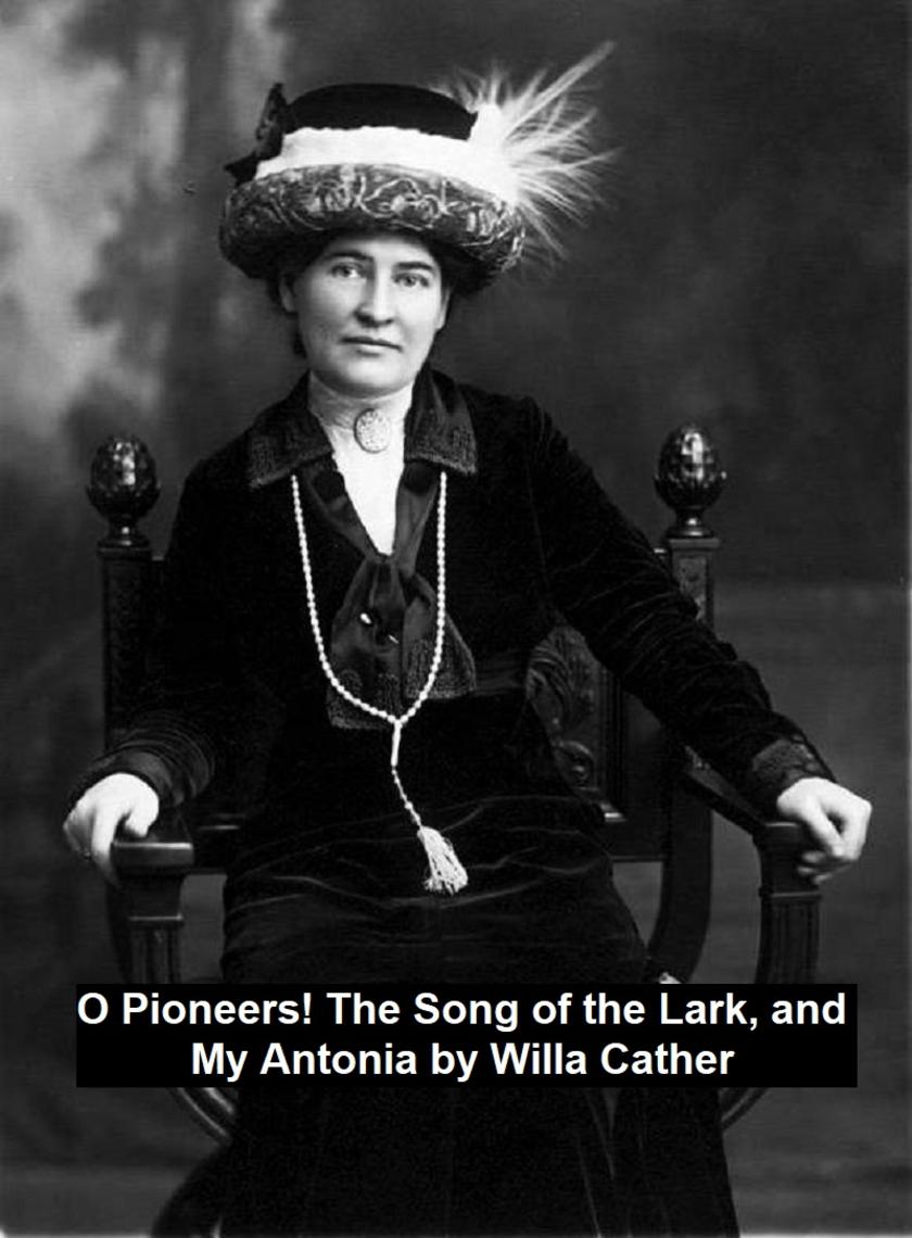 O Pioneers! The Song of the Lark, and My Antonia